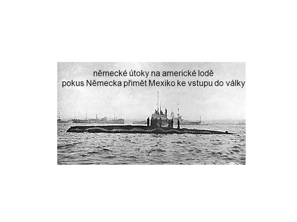 Atlantik: vrcholí neomezená ponorková válka německé útoky na americké lodě pokus Německa přimět Mexiko ke vstupu do války 1917 rok politických změn duben 1917 vstup USA do války na straně Dohody konec izolacionismu vize: poslední válka po níž zavládne demokracie