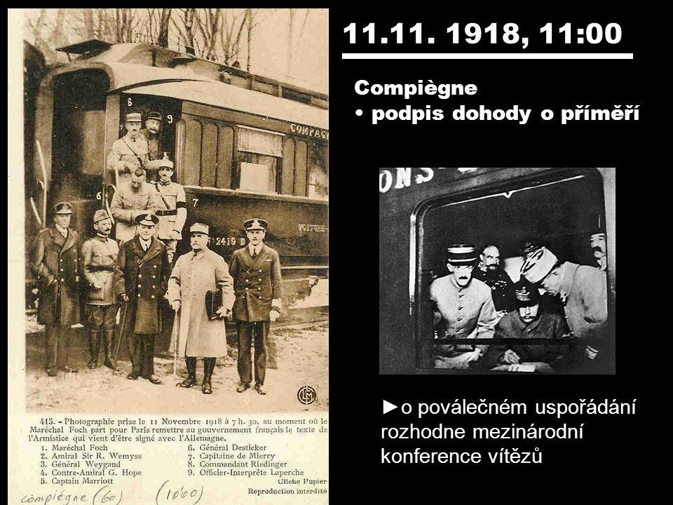 11.11. 1918, 11:00 Compiègne podpis dohody o příměří ►o poválečném uspořádání rozhodne mezinárodní konference vítězů