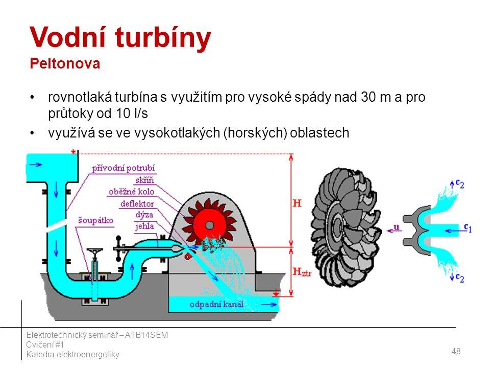 Vodní turbíny Peltonova rovnotlaká turbína s využitím pro vysoké spády nad 30 m a pro průtoky od 10 l/s využívá se ve vysokotlakých (horských) oblastech 48 Elektrotechnický seminář – A1B14SEM Cvičení #1 Katedra elektroenergetiky