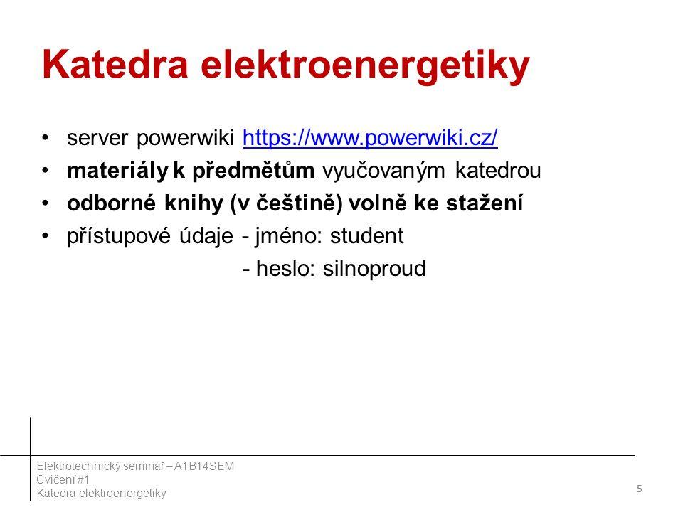 server powerwiki https://www.powerwiki.cz/https://www.powerwiki.cz/ materiály k předmětům vyučovaným katedrou odborné knihy (v češtině) volně ke stažení přístupové údaje - jméno: student - heslo: silnoproud 55 Elektrotechnický seminář – A1B14SEM Cvičení #1 Katedra elektroenergetiky