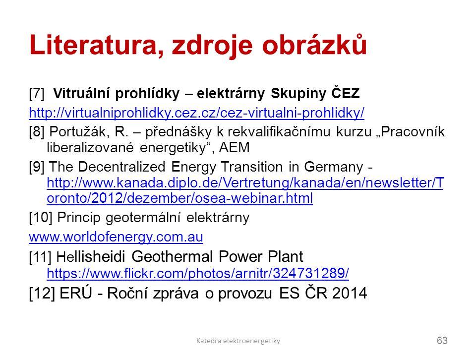 Literatura, zdroje obrázků [7] Vitruální prohlídky – elektrárny Skupiny ČEZ http://virtualniprohlidky.cez.cz/cez-virtualni-prohlidky/ [8] Portužák, R.