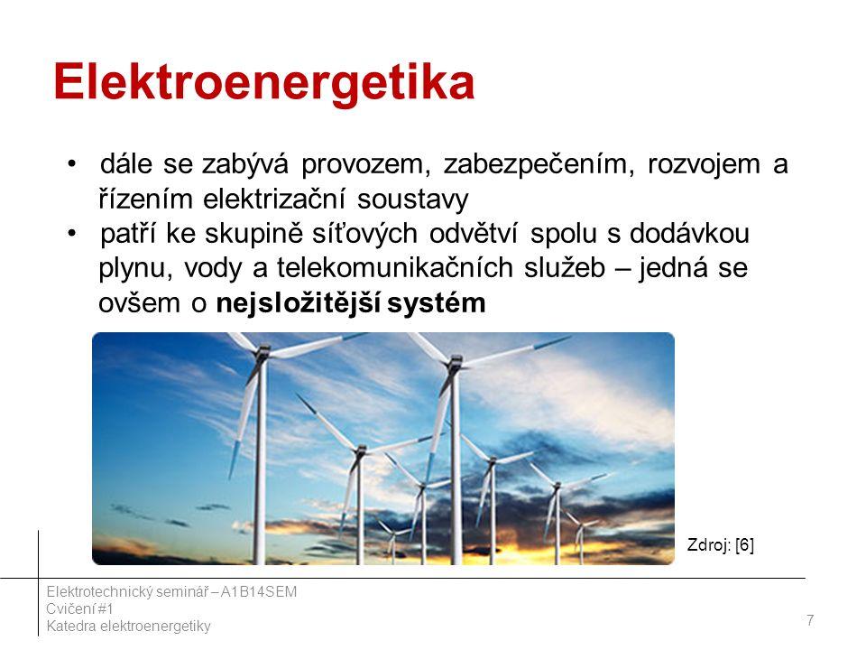 Elektroenergetika dále se zabývá provozem, zabezpečením, rozvojem a řízením elektrizační soustavy patří ke skupině síťových odvětví spolu s dodávkou plynu, vody a telekomunikačních služeb – jedná se ovšem o nejsložitější systém Zdroj: [6] 7 Elektrotechnický seminář – A1B14SEM Cvičení #1 Katedra elektroenergetiky