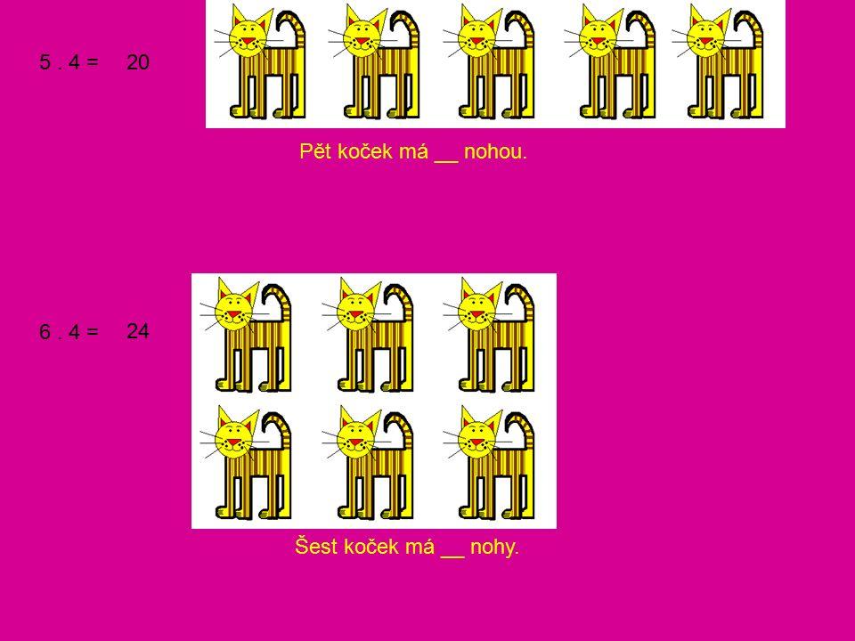 7. 4 = 8. 4 = 28 32 Sedm koček má __ nohou. Osm koček má __ nohy.