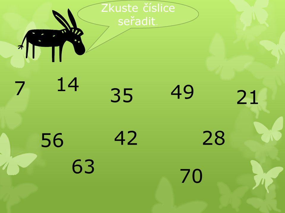 7 14 21 28 35 42 49 56 63 70 Zkuste číslice seřadit.