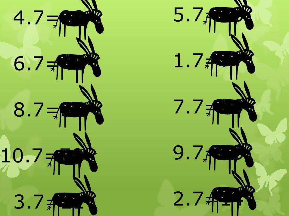 4.7=28 6.7=42 8.7=56 10.7=70 3.7=21 5.7=35 1.7=7 7.7=49 9.7=63 2.7=14
