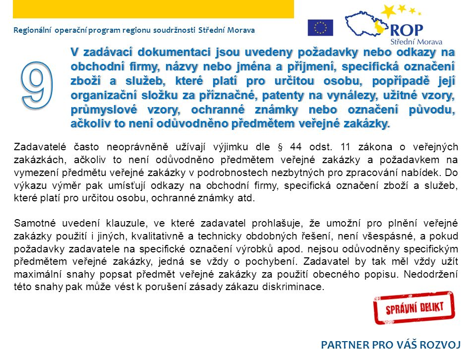 Regionální operační program regionu soudržnosti Střední Morava PARTNER PRO VÁŠ ROZVOJ V zadávací dokumentaci jsou uvedeny požadavky nebo odkazy na obchodní firmy, názvy nebo jména a příjmení, specifická označení zboží a služeb, které platí pro určitou osobu, popřípadě její organizační složku za příznačné, patenty na vynálezy, užitné vzory, průmyslové vzory, ochranné známky nebo označení původu, ačkoliv to není odůvodněno předmětem veřejné zakázky.