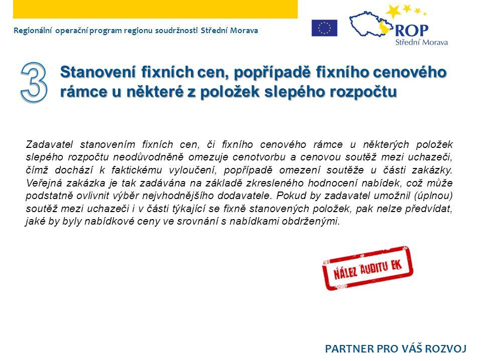 Regionální operační program regionu soudržnosti Střední Morava PARTNER PRO VÁŠ ROZVOJ Zadavatel stanovením fixních cen, či fixního cenového rámce u ně