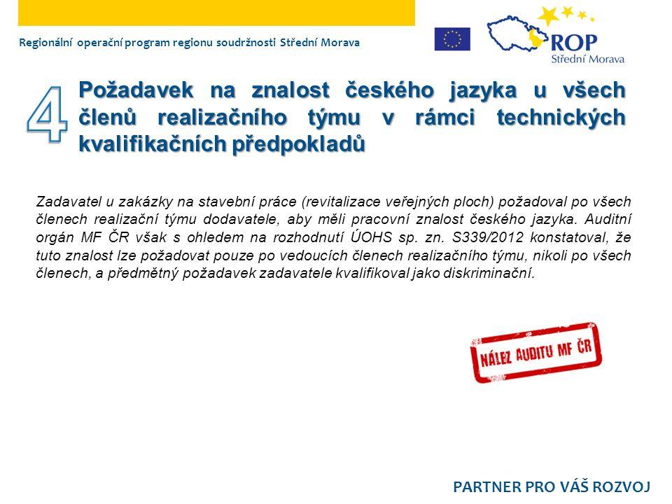 Regionální operační program regionu soudržnosti Střední Morava PARTNER PRO VÁŠ ROZVOJ Zadavatel u zakázky na stavební práce (revitalizace veřejných ploch) požadoval po všech členech realizační týmu dodavatele, aby měli pracovní znalost českého jazyka.