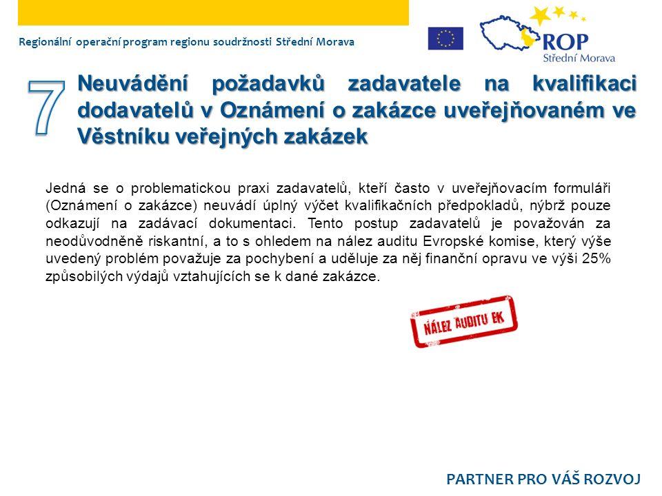 Regionální operační program regionu soudržnosti Střední Morava PARTNER PRO VÁŠ ROZVOJ Neuvádění požadavků zadavatele na kvalifikaci dodavatelů v Oznámení o zakázce uveřejňovaném ve Věstníku veřejných zakázek Jedná se o problematickou praxi zadavatelů, kteří často v uveřejňovacím formuláři (Oznámení o zakázce) neuvádí úplný výčet kvalifikačních předpokladů, nýbrž pouze odkazují na zadávací dokumentaci.