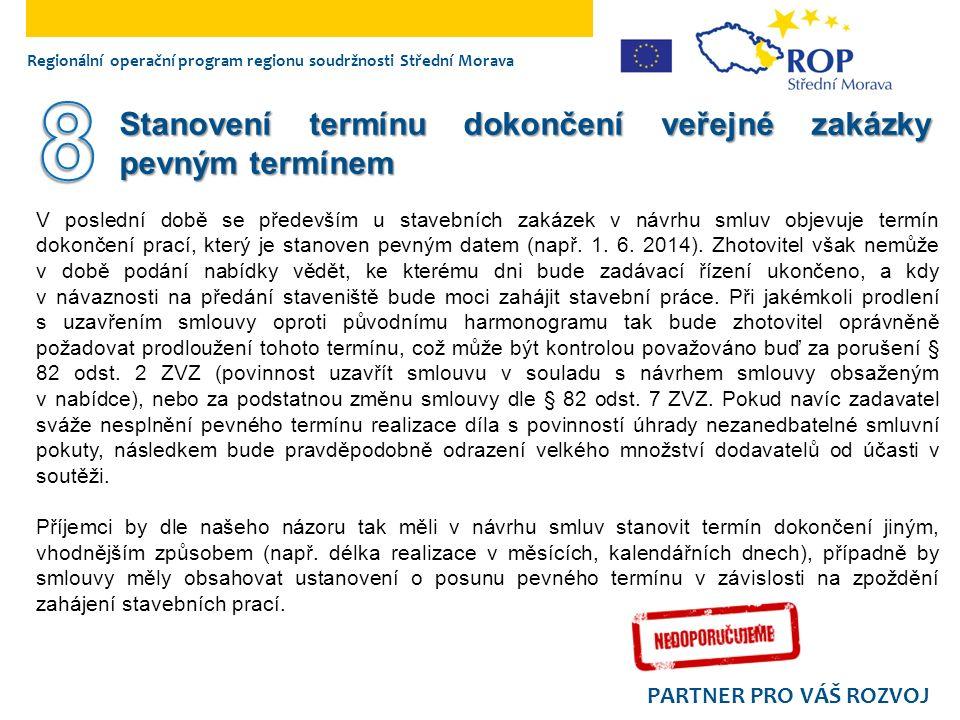 Regionální operační program regionu soudržnosti Střední Morava PARTNER PRO VÁŠ ROZVOJ Stanovení termínu dokončení veřejné zakázky pevným termínem V poslední době se především u stavebních zakázek v návrhu smluv objevuje termín dokončení prací, který je stanoven pevným datem (např.