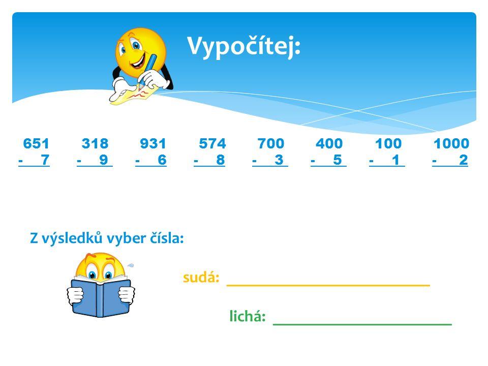 Vypočítej: 651 318 931 574 700 400 100 1000 - 7 - 9 - 6 - 8 - 3 - 5 - 1 - 2 Z výsledků vyber čísla: sudá: _________________________ lichá: ___________