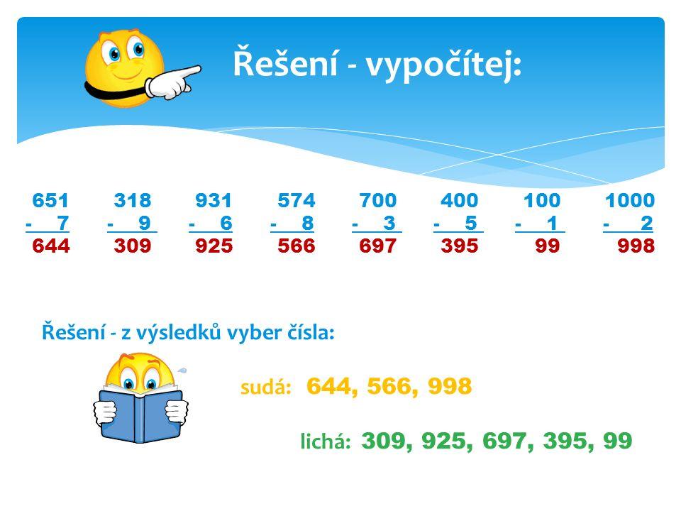 Řešení - vypočítej: 651 318 931 574 700 400 100 1000 - 7 - 9 - 6 - 8 - 3 - 5 - 1 - 2 644 309 925 566 697 395 99 998 Řešení - z výsledků vyber čísla: sudá: 644, 566, 998 lichá: 309, 925, 697, 395, 99