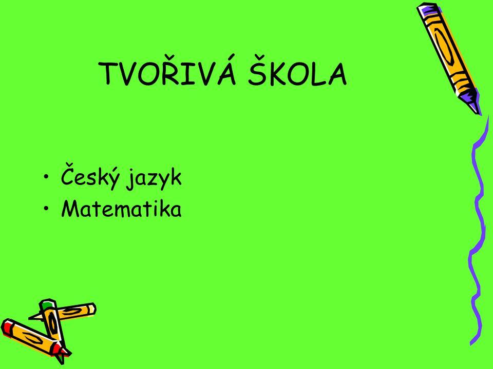 TVOŘIVÁ ŠKOLA Český jazyk Matematika