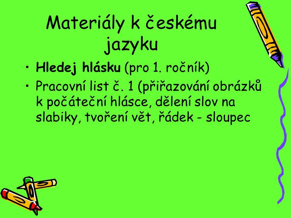 Materiály k českému jazyku Hledej hlásku (pro 1. ročník) Pracovní list č. 1 (přiřazování obrázků k počáteční hlásce, dělení slov na slabiky, tvoření v