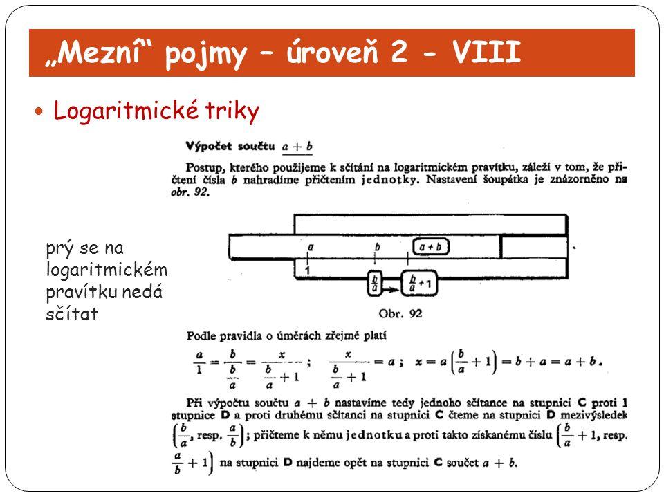 """""""Mezní"""" pojmy – úroveň 2 - VIII Logaritmické triky prý se na logaritmickém pravítku nedá sčítat"""