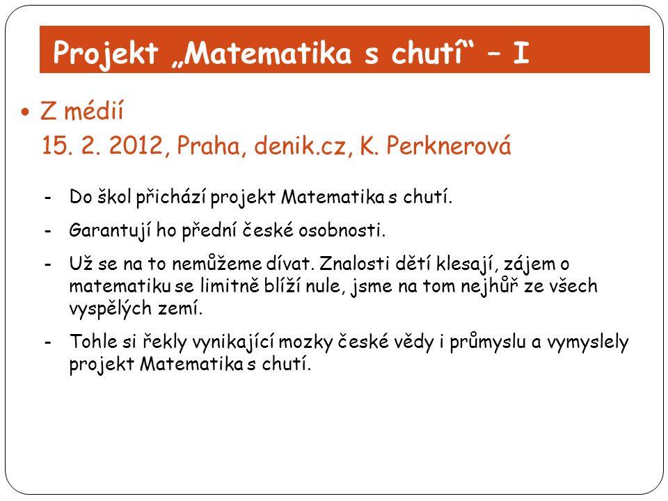 """Projekt """"Matematika s chutí"""" – I Z médií 15. 2. 2012, Praha, denik.cz, K. Perknerová -Do škol přichází projekt Matematika s chutí. -Garantují ho předn"""