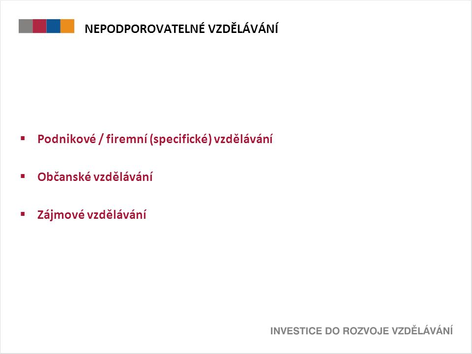 NEPODPOROVATELNÉ VZDĚLÁVÁNÍ  Podnikové / firemní (specifické) vzdělávání  Občanské vzdělávání  Zájmové vzdělávání