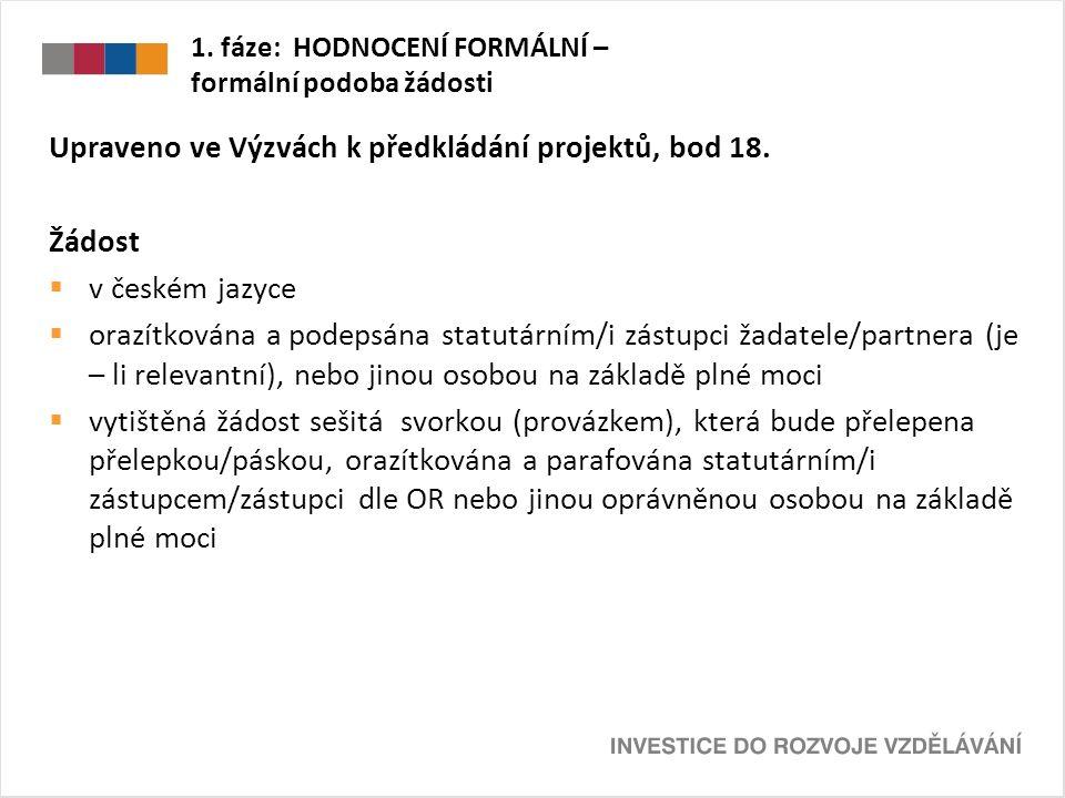 1. fáze: HODNOCENÍ FORMÁLNÍ – formální podoba žádosti Upraveno ve Výzvách k předkládání projektů, bod 18. Žádost  v českém jazyce  orazítkována a po