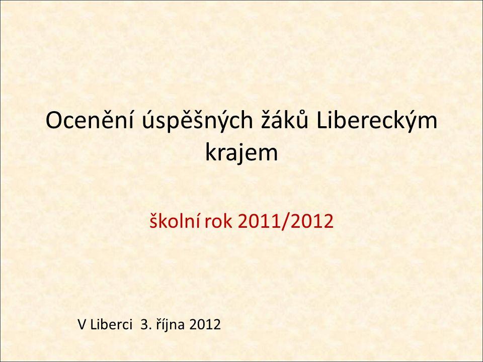 Ocenění úspěšných žáků Libereckým krajem školní rok 2011/2012 V Liberci 3. října 2012