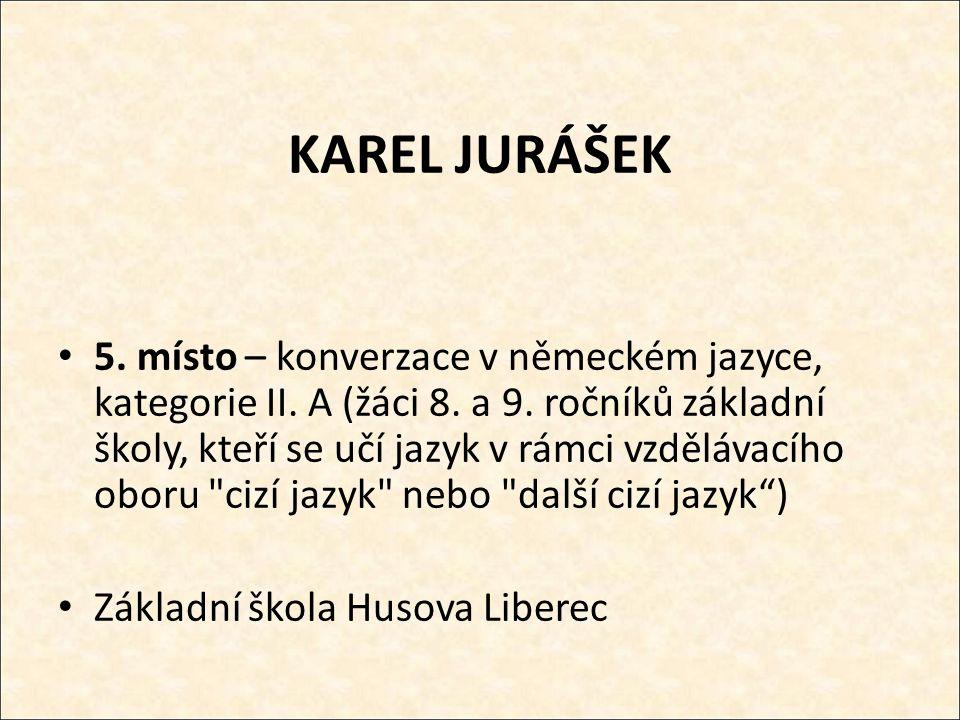 KAREL JURÁŠEK 5. místo – konverzace v německém jazyce, kategorie II.