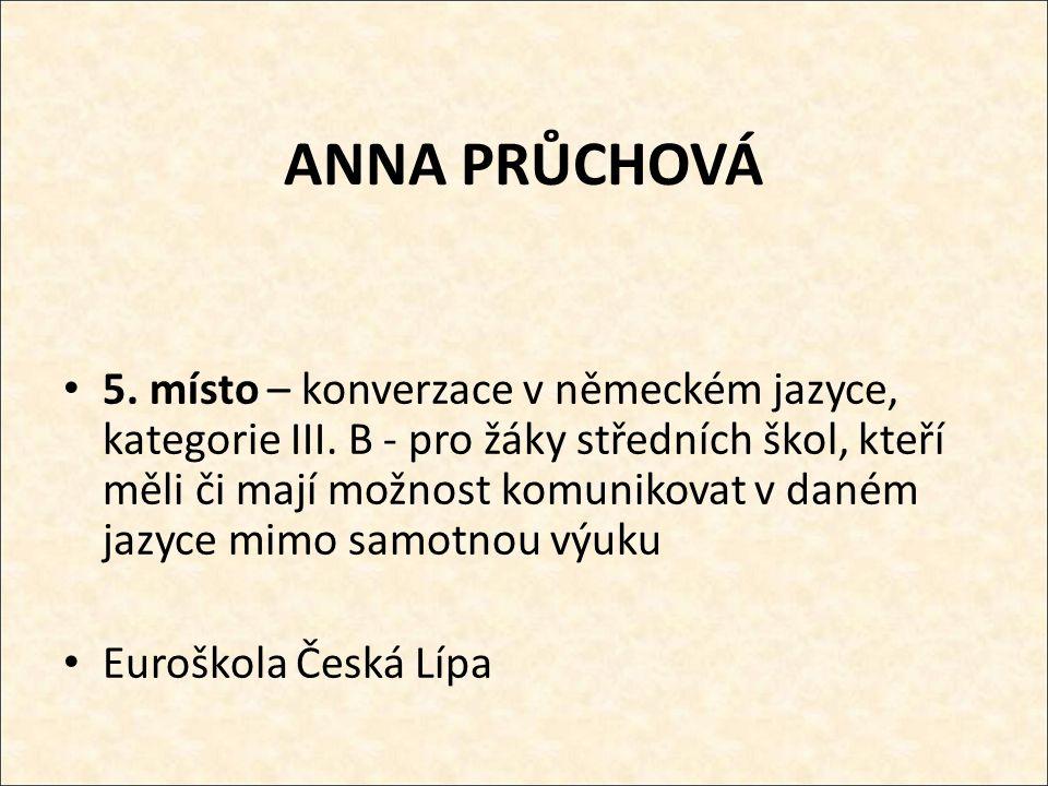ANNA PRŮCHOVÁ 5.místo – konverzace v německém jazyce, kategorie III.