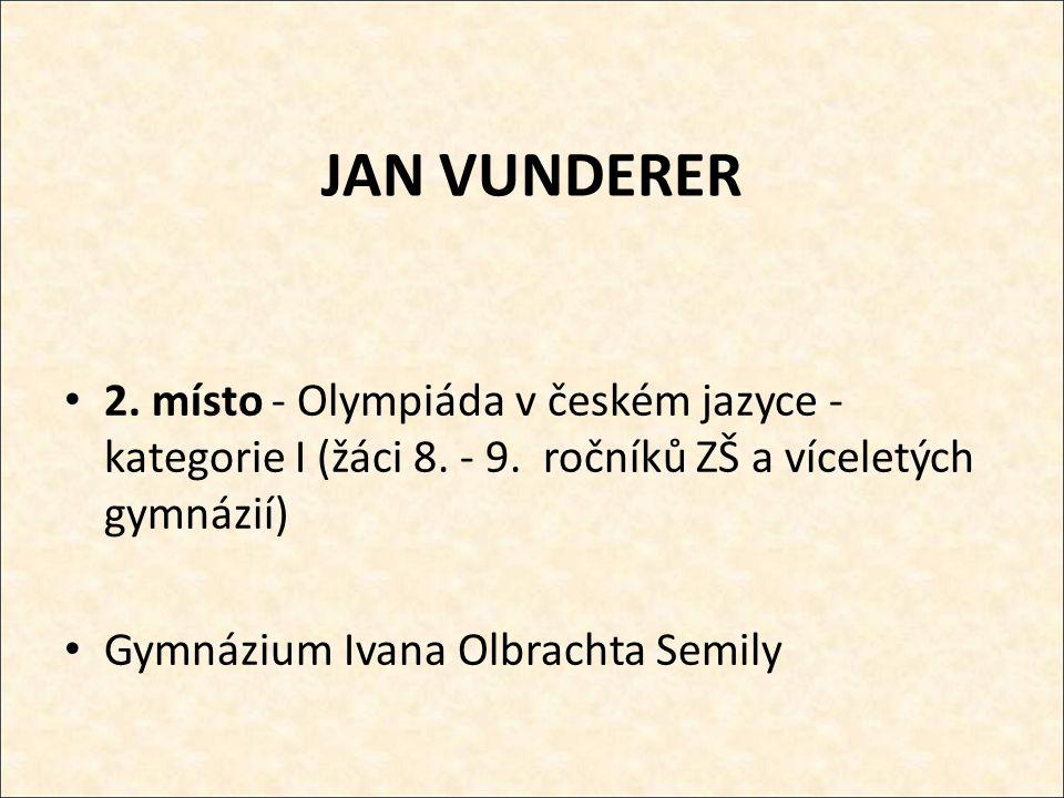 JAN VUNDERER 2. místo - Olympiáda v českém jazyce - kategorie I (žáci 8.