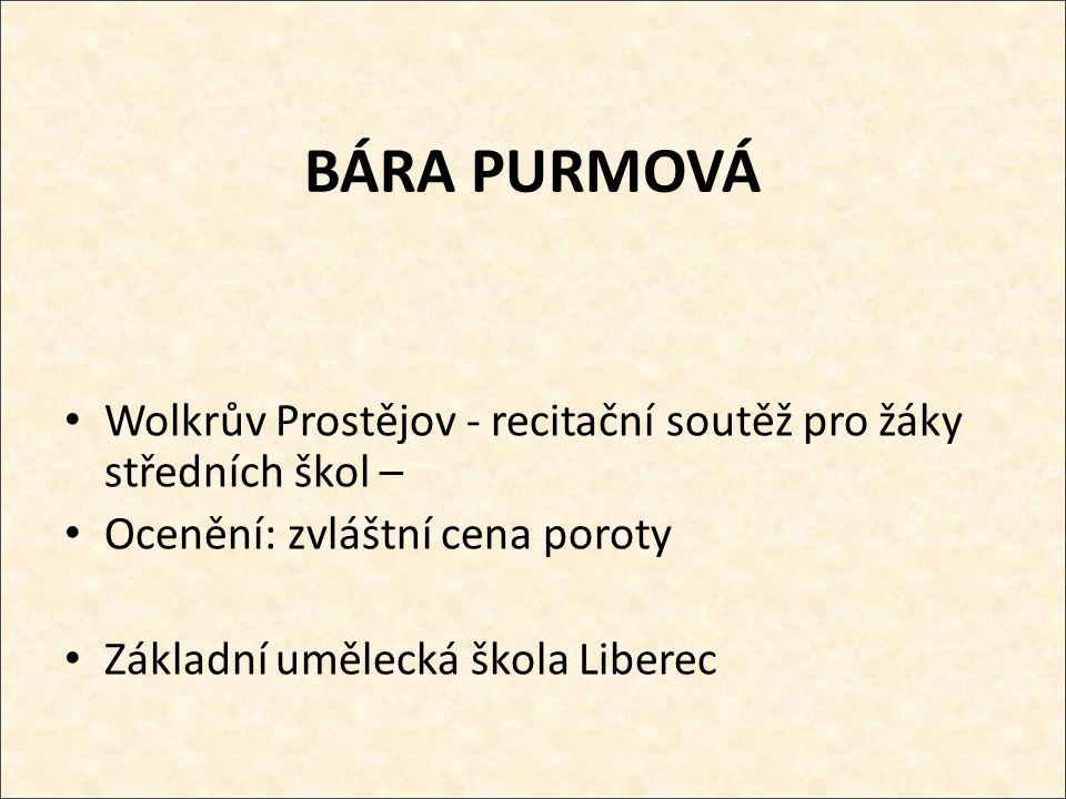 BÁRA PURMOVÁ Wolkrův Prostějov - recitační soutěž pro žáky středních škol – Ocenění: zvláštní cena poroty Základní umělecká škola Liberec