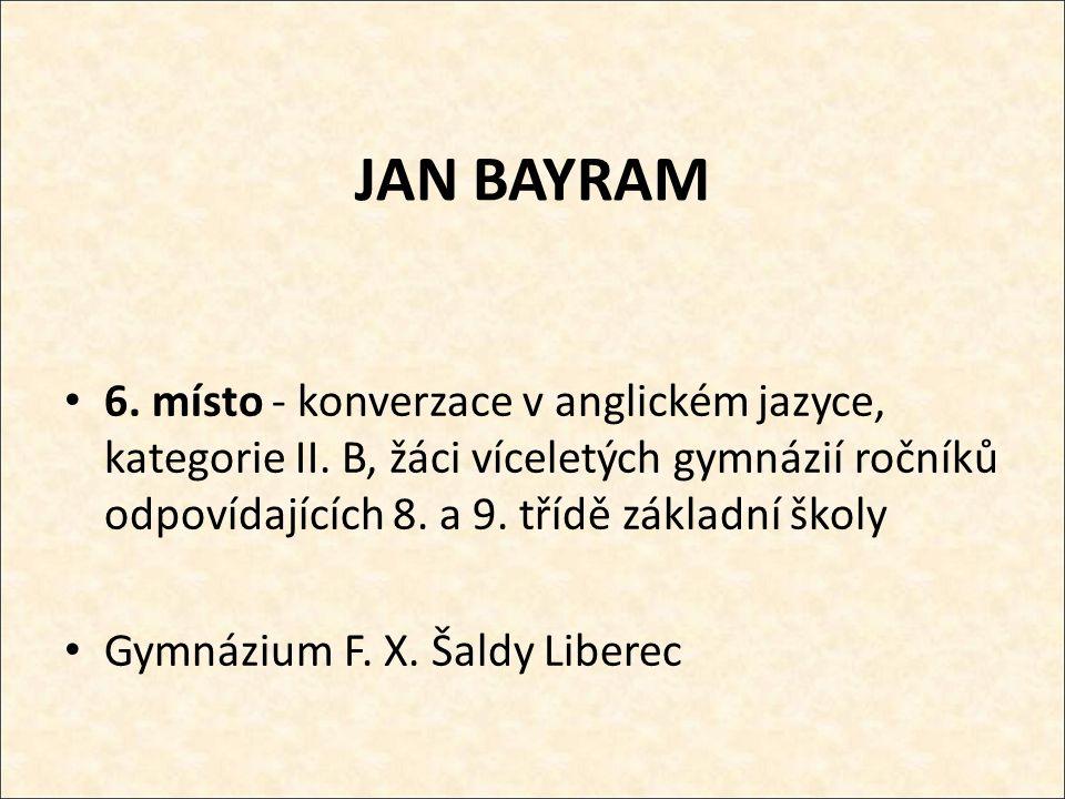 JAN BAYRAM 6. místo - konverzace v anglickém jazyce, kategorie II.