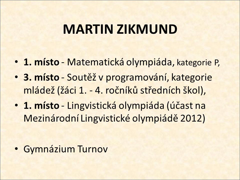 MARTIN ZIKMUND 1. místo - Matematická olympiáda, kategorie P, 3.