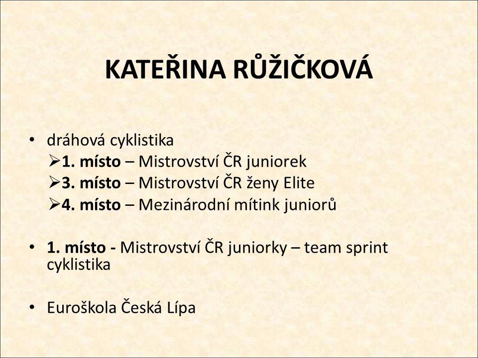 KATEŘINA RŮŽIČKOVÁ dráhová cyklistika  1. místo – Mistrovství ČR juniorek  3.