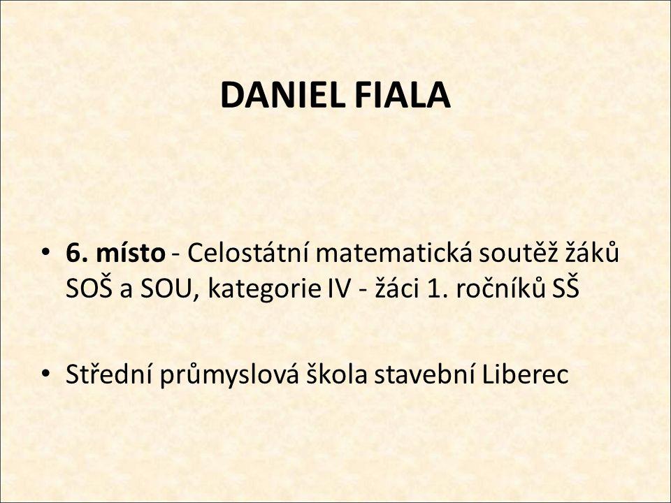 DANIEL FIALA 6.místo - Celostátní matematická soutěž žáků SOŠ a SOU, kategorie IV - žáci 1.