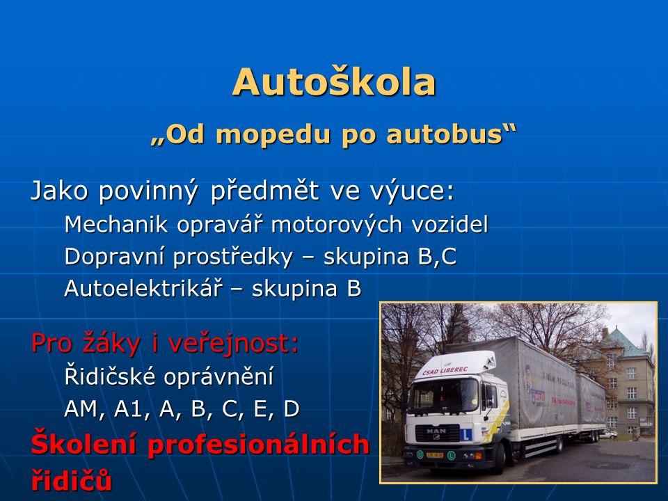 """Autoškola Autoškola """"Od mopedu po autobus"""" Jako povinný předmět ve výuce: Mechanik opravář motorových vozidel Dopravní prostředky – skupina B,C Autoel"""
