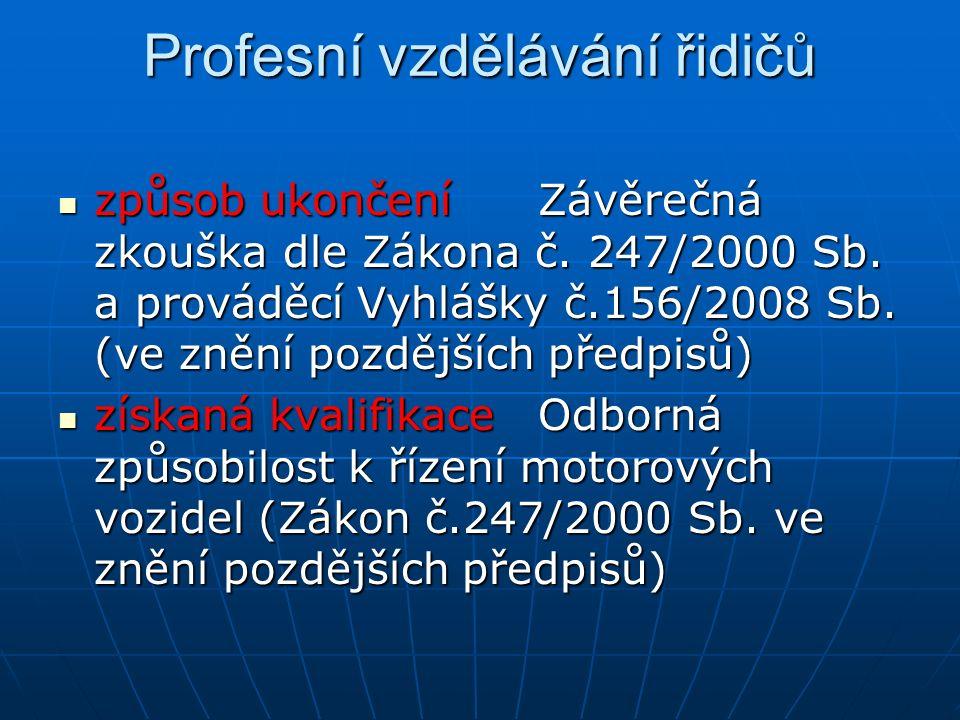 Profesní vzdělávání řidičů způsob ukončení Závěrečná zkouška dle Zákona č. 247/2000 Sb. a prováděcí Vyhlášky č.156/2008 Sb. (ve znění pozdějších předp