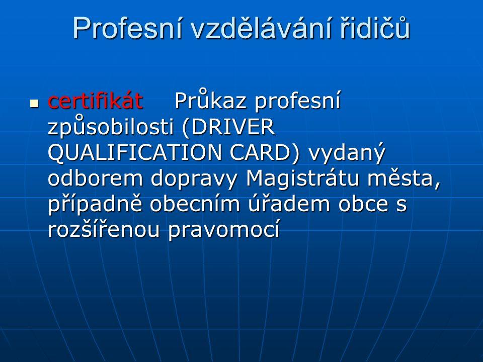 Profesní vzdělávání řidičů certifikátPrůkaz profesní způsobilosti (DRIVER QUALIFICATION CARD) vydaný odborem dopravy Magistrátu města, případně obecní