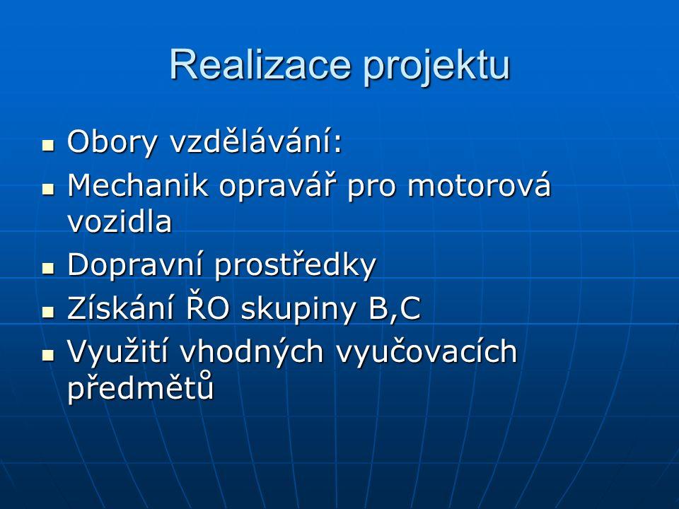 Realizace projektu Obory vzdělávání: Obory vzdělávání: Mechanik opravář pro motorová vozidla Mechanik opravář pro motorová vozidla Dopravní prostředky