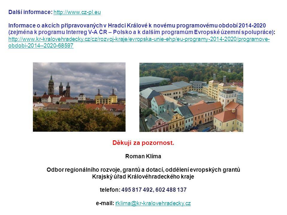 Další informace: http://www.cz-pl.euhttp://www.cz-pl.eu Informace o akcích připravovaných v Hradci Králové k novému programovému období 2014-2020 (zej
