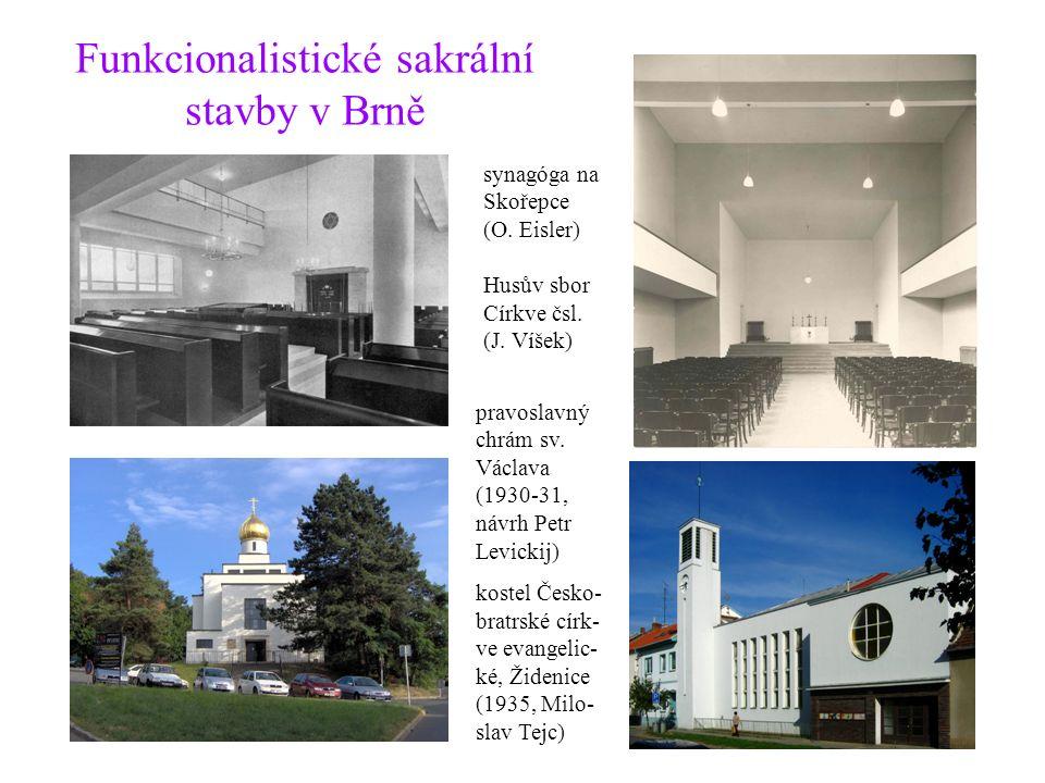 Funkcionalistické sakrální stavby v Brně synagóga na Skořepce (O. Eisler) Husův sbor Církve čsl. (J. Víšek) pravoslavný chrám sv. Václava (1930-31, ná