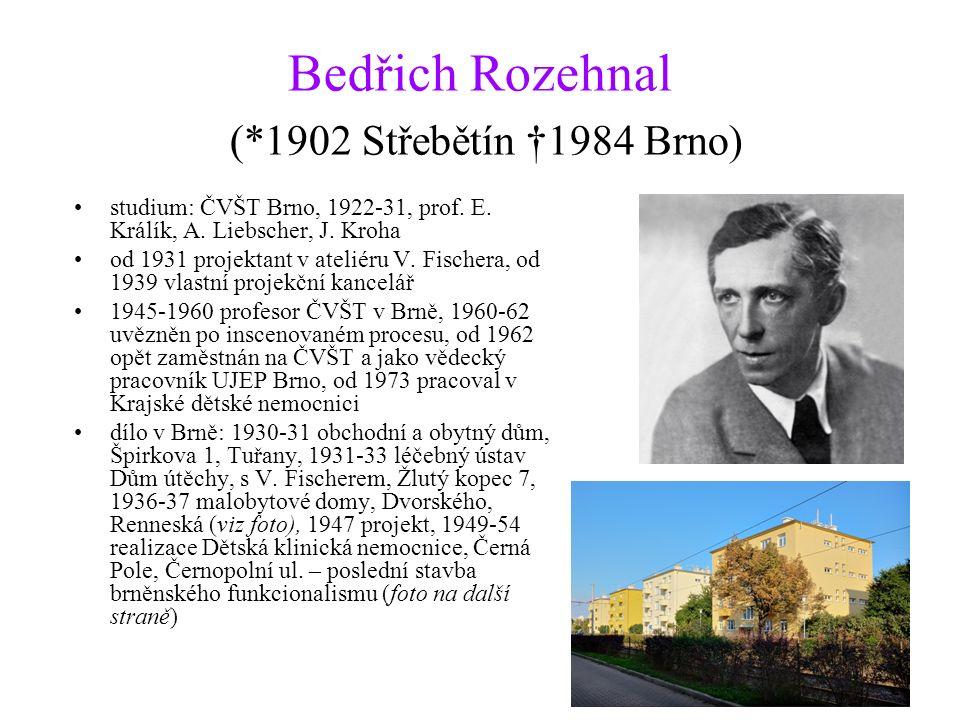 Bedřich Rozehnal (*1902 Střebětín †1984 Brno) studium: ČVŠT Brno, 1922-31, prof. E. Králík, A. Liebscher, J. Kroha od 1931 projektant v ateliéru V. Fi