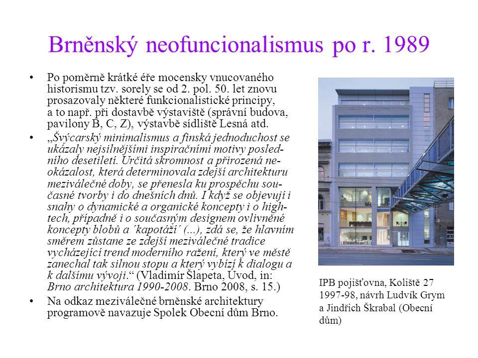 Brněnský neofuncionalismus po r. 1989 Po poměrně krátké éře mocensky vnucovaného historismu tzv. sorely se od 2. pol. 50. let znovu prosazovaly někter