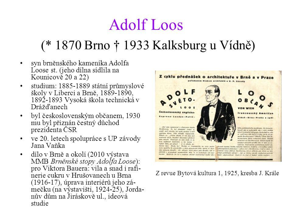 Adolf Loos (* 1870 Brno † 1933 Kalksburg u Vídně) syn brněnského kameníka Adolfa Loose st. (jeho dílna sídlila na Kounicově 20 a 22) studium: 1885-188