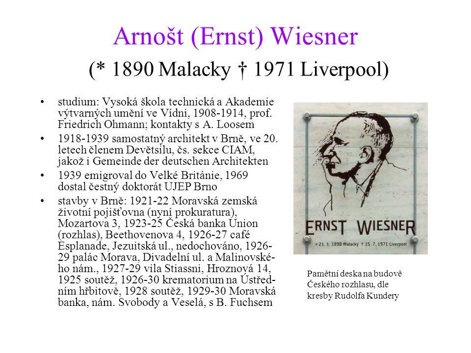 Arnošt (Ernst) Wiesner (* 1890 Malacky † 1971 Liverpool) studium: Vysoká škola technická a Akademie výtvarných umění ve Vídni, 1908-1914, prof. Friedr