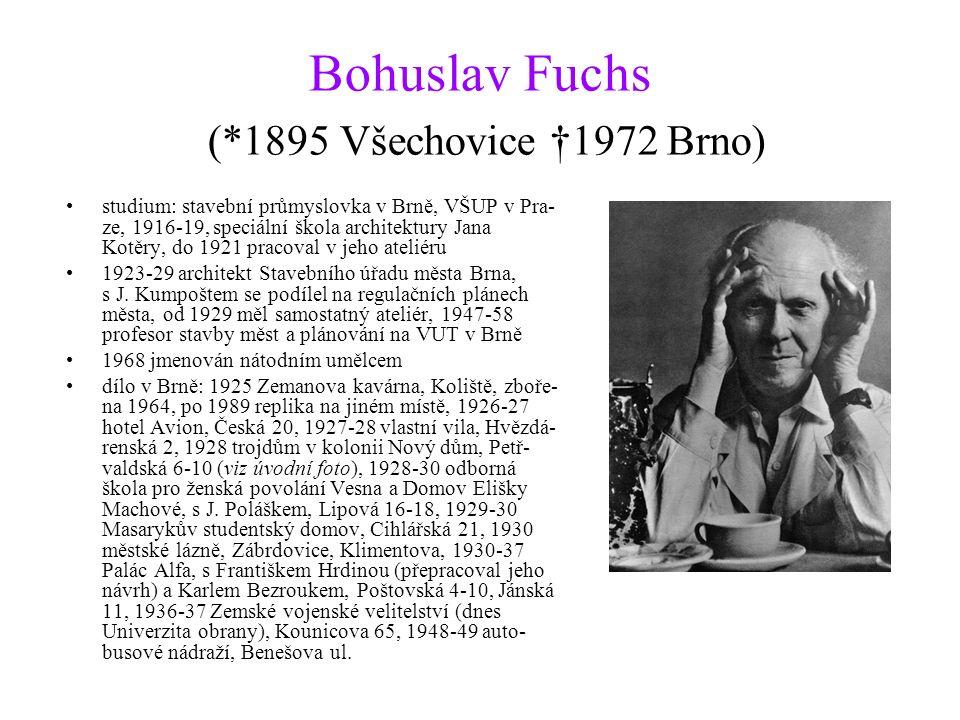 Bohuslav Fuchs (*1895 Všechovice †1972 Brno) studium: stavební průmyslovka v Brně, VŠUP v Pra- ze, 1916-19, speciální škola architektury Jana Kotěry, do 1921 pracoval v jeho ateliéru 1923-29 architekt Stavebního úřadu města Brna, s J.