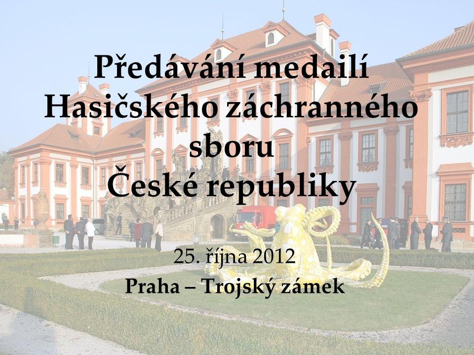 Předávání medailí Hasičského záchranného sboru České republiky 25. října 2012 Praha – Trojský zámek
