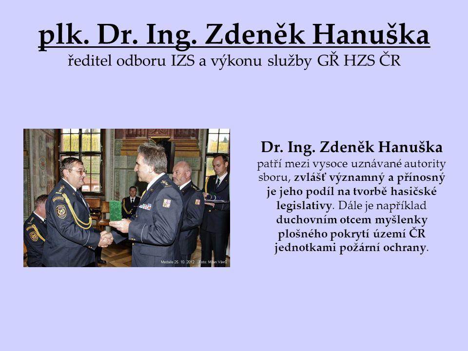 plk. Dr. Ing. Zdeněk Hanuška ředitel odboru IZS a výkonu služby GŘ HZS ČR Dr.