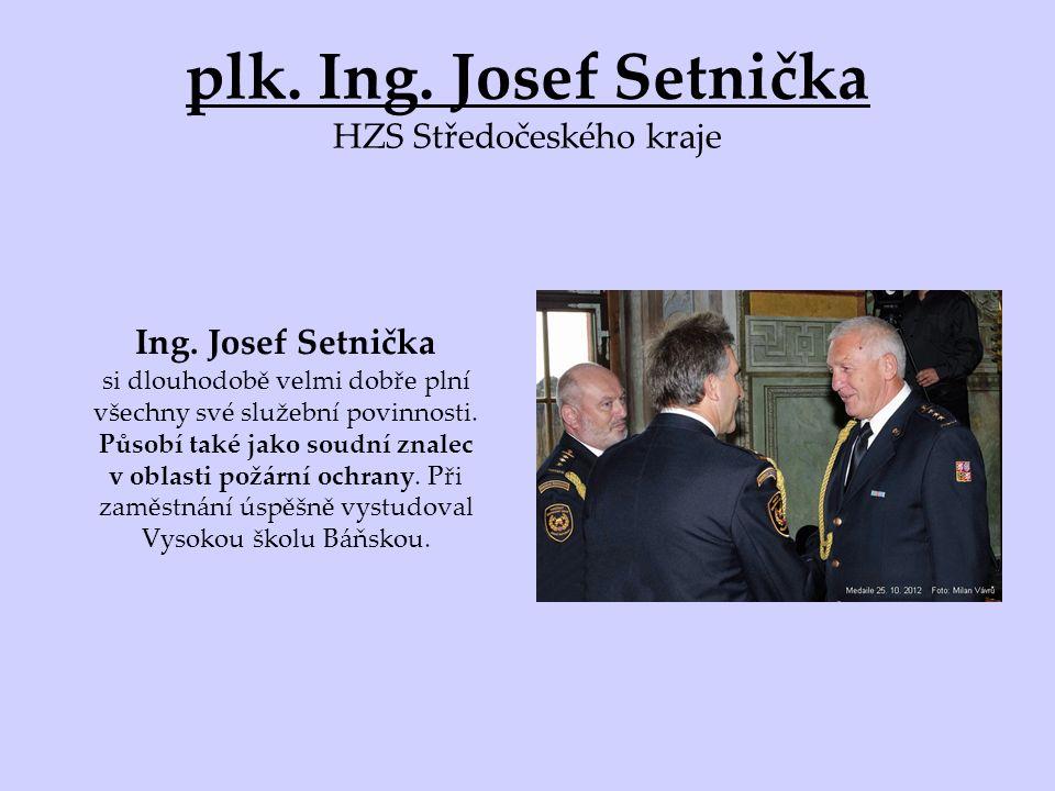 plk. Ing. Josef Setnička HZS Středočeského kraje Ing.