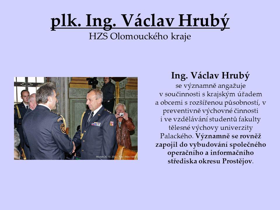 plk. Ing. Václav Hrubý HZS Olomouckého kraje Ing.