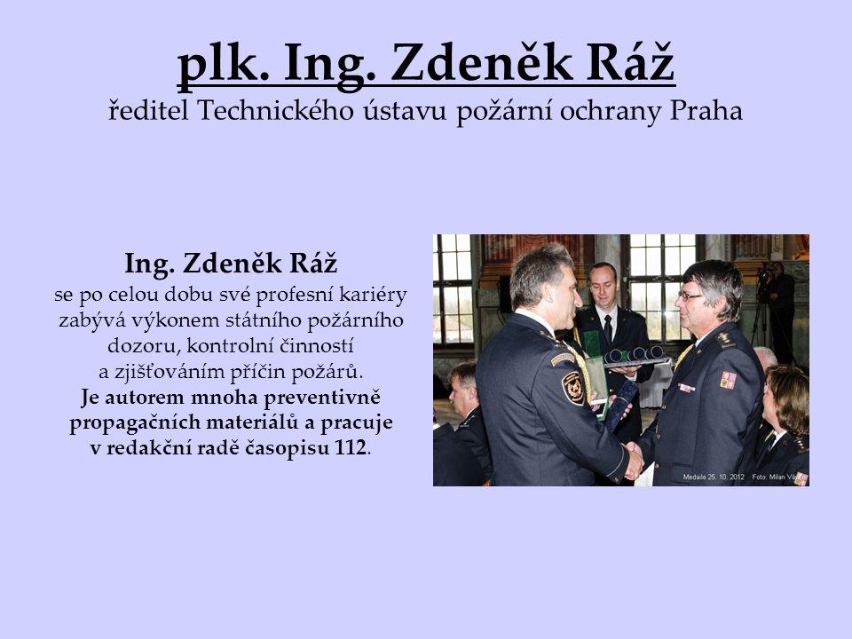 plk. Ing. Zdeněk Ráž ředitel Technického ústavu požární ochrany Praha Ing.