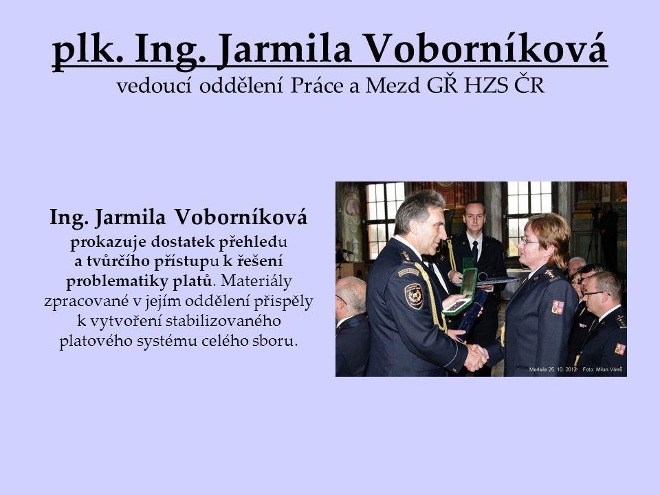 plk. Ing. Jarmila Voborníková vedoucí oddělení Práce a Mezd GŘ HZS ČR Ing.