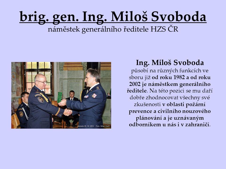 brig. gen. Ing. Miloš Svoboda náměstek generálního ředitele HZS ČR Ing.
