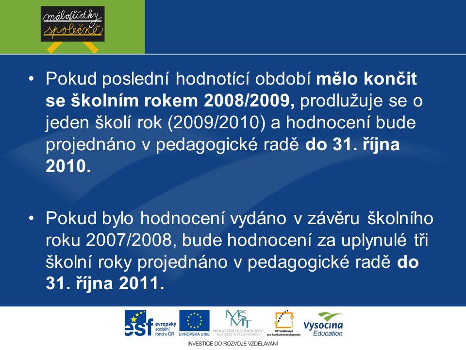 Pokud poslední hodnotící období mělo končit se školním rokem 2008/2009, prodlužuje se o jeden školí rok (2009/2010) a hodnocení bude projednáno v pedagogické radě do 31.